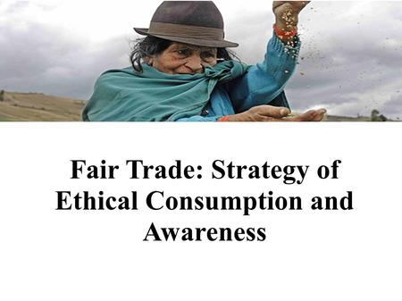 Fair Trade: Strategy of Ethical Consumption and Awareness.