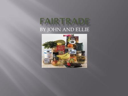 BY JOHN AND ELLIE.  Products are stocked by all but one of the major supermarket chains and in many health food shops, fair trade shops and independent.