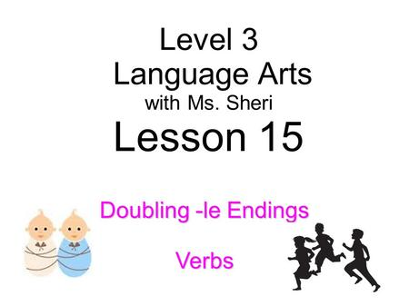 Lesson 15 Level 3 Language Arts Doubling -le Endings Verbs