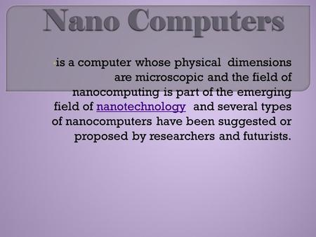 Is a computer whose physical dimensions are microscopic and the field of nanocomputing is part of the emerging field of nanotechnology and several typesnanotechnology.