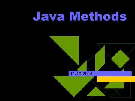 Java Methods 11/10/2015. Learning Objectives  Be able to read a program that uses methods.  Be able to write a write a program that uses methods.