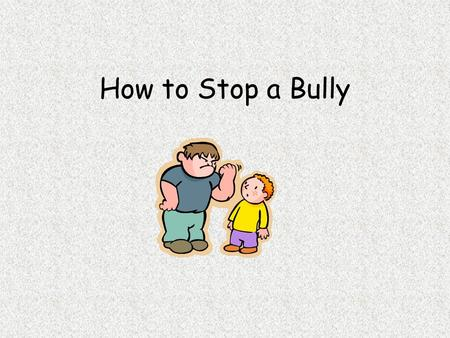 How to Stop a Bully. Bullying hurts, it's ok to cry. It hurts to have someone be mean to you. So go ahead and cry it out, but then learn how to handle.