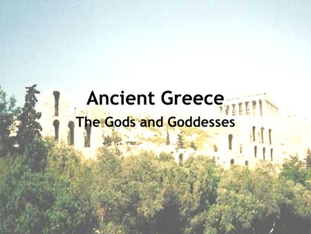 Ancient Greece The Gods and Goddesses.