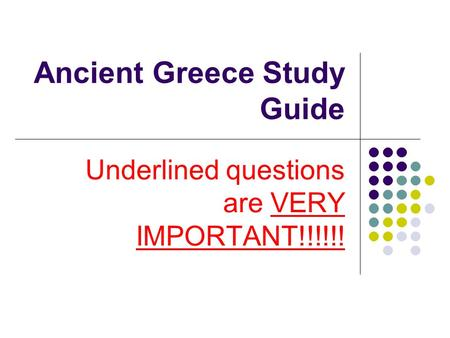 Ancient Greece Study Guide Underlined questions are VERY IMPORTANT!!!!!!