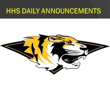 HHS DAILY ANNOUNCEMENTS TIGERPRIDE!. Enjoy your summer! Back to School Day – Wednesday, Aug. 26 th 4-8 pm Freshman/New Student Orientation Monday, Aug.