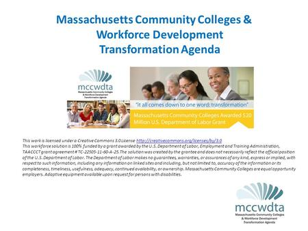 Massachusetts Community Colleges & Workforce Development Transformation Agenda This work is licensed under a Creative Commons 3.0 License
