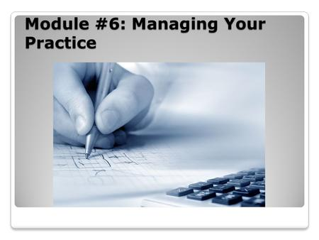 Module #6: Managing Your Practice. Lesson One: Financial Management Describe the pros and cons of hiring professional bookkeeping or accounting services.