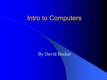 Intro to Computers By David Becker. Space Needle For my website I did research on the Space Needle in Seattle. The following slides will tell you about.