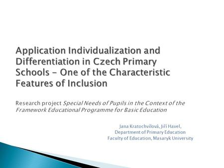 Application Individualization and Differentiation in Czech Primary Schools - One of the Characteristic Features of Inclusion Application Individualization.
