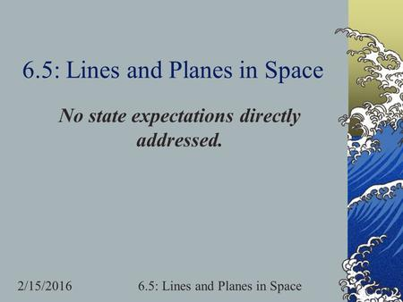 2/15/20166.5: Lines and Planes in Space No state expectations directly addressed.