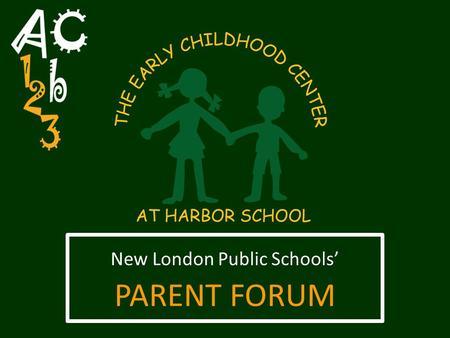 New London Public Schools' PARENT FORUM. District Needs: Increased enrollment of students at the elementary level Increased enrollment of students at.