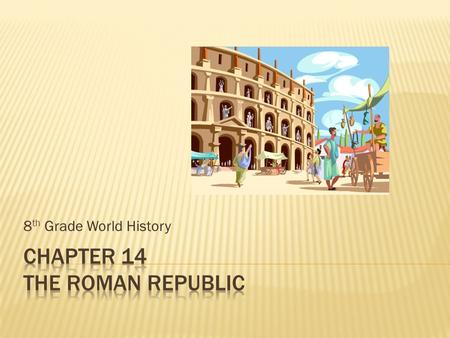 8 th Grade World History. 1. Patricians – Members of Rome's oldest and richest families. Only people who could hold public office or perform certain religious.