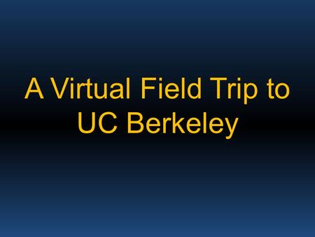 A Virtual Field Trip to UC Berkeley. You have decided to challenge yourselves with difficult <strong>classes</strong> and additional work in AVID!! While I can tell you.