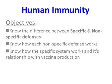 Human Immunity Objectives: Know the difference between Specific & Non- specific defenses Know how each non-specific defense works Know how the specific.