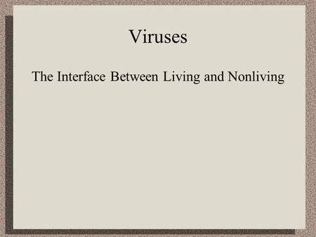 Viruses The Interface Between Living and Nonliving.