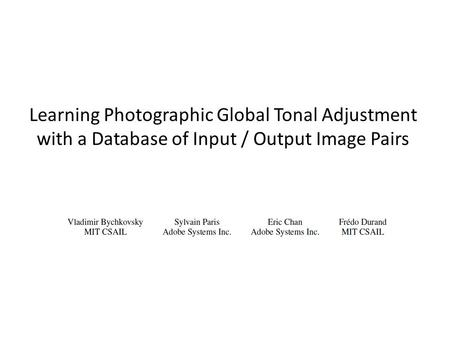 Learning Photographic Global Tonal Adjustment with a Database of Input / Output Image Pairs.