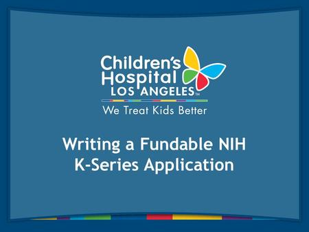 Writing a Fundable NIH K-Series Application. My Background and why it was important to my path. I received my BS from UC Irvine, my MD from Medical College.