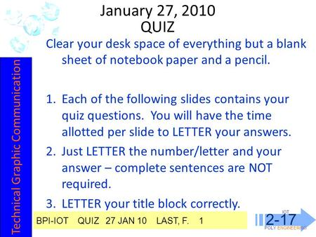 IOT POLY ENGINEERING 2-17 January 27, 2010 Clear your desk space of everything but a blank sheet of notebook paper and a pencil. 1.Each of the following.