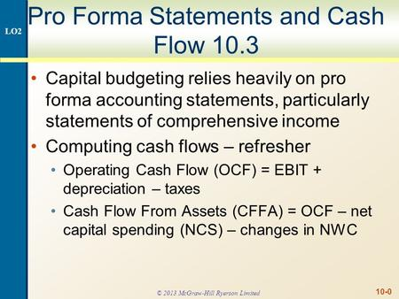 10-0 Pro Forma Statements and Cash Flow 10.3 Capital budgeting relies heavily on pro forma accounting statements, particularly statements of comprehensive.
