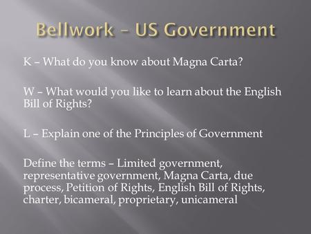K – What do you know about Magna Carta? W – What would you like to learn about the English Bill of Rights? L – Explain one of the Principles of Government.