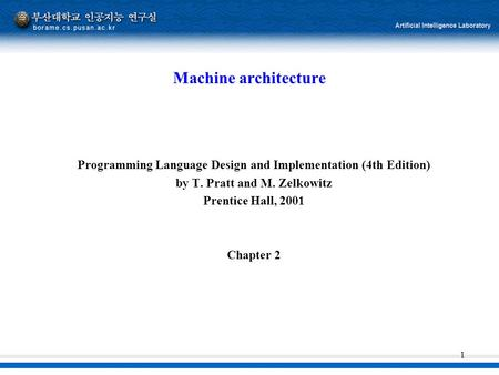 1 Machine architecture Programming Language Design and Implementation (4th Edition) by T. Pratt and M. Zelkowitz Prentice Hall, 2001 Chapter 2.