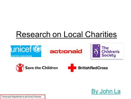 Research on Local Charities By John La I have put Hyperlinks in all of my Pictures.