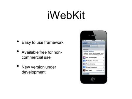 IWebKit Easy to use framework Available free for non- commercial use New version under development.