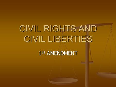 CIVIL RIGHTS AND CIVIL LIBERTIES 1 ST AMENDMENT CIVIL RIGHTS V. CIVIL LIBERTIES CIVIL RIGHTS CIVIL RIGHTS Positive acts of gov't that make constitutional.