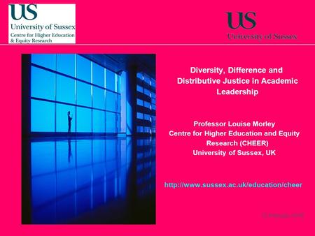 15 February, 2016 Diversity, Difference and Distributive Justice in Academic Leadership Professor Louise Morley Centre for Higher Education and Equity.
