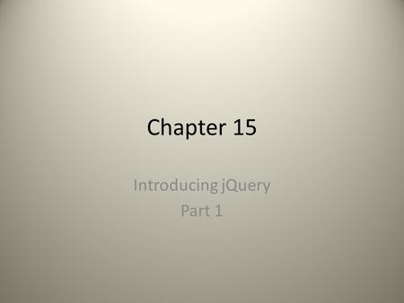 Chapter 15 Introducing jQuery Part 1. What is JavaScript? A programming language to add dynamic features to a web page. Client side.