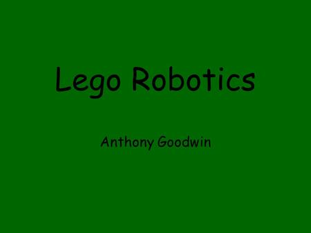 Lego Robotics Anthony Goodwin. Course Schedule: Week: 1. Intro to RCX, building, and RoboLab: Build using instructions. 2. Build using instructions, modify,