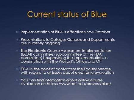 Current status of Blue  Implementation of Blue is effective since October  Presentations to Colleges/Schools and Departments are currently ongoing 