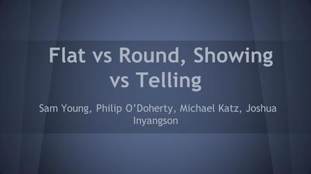 Flat vs Round, Showing vs Telling Sam Young, Philip O'Doherty, Michael Katz, Joshua Inyangson.