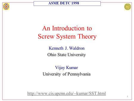 ASME DETC 1998 1 An Introduction to Screw System Theory Kenneth J. Waldron Ohio State University Vijay Kumar University of Pennsylvania