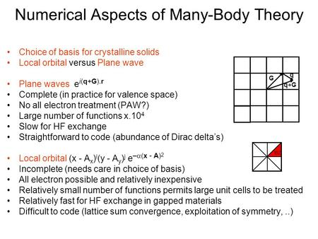 Numerical Aspects of Many-Body Theory Choice of basis for crystalline solids Local orbital versus Plane wave Plane waves e i(q+G).r Complete (in practice.