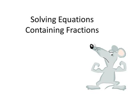 Solving Equations Containing Fractions. Vocabulary The reciprocal of a fraction: changes the places of the numerator and denominator. (Flip the fraction.