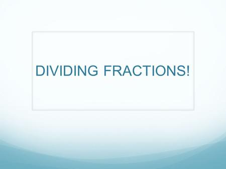 DIVIDING FRACTIONS!. Divide a whole number by a unit fraction.