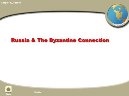 Chapter 10, Section Russia & The Byzantine Connection.