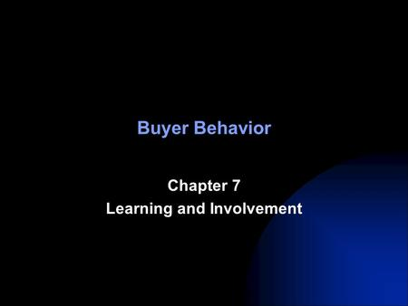 Buyer Behavior Chapter 7 Learning and Involvement.