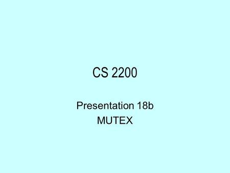 CS 2200 Presentation 18b MUTEX. Questions? Our Road Map Processor Networking Parallel Systems I/O Subsystem Memory Hierarchy.
