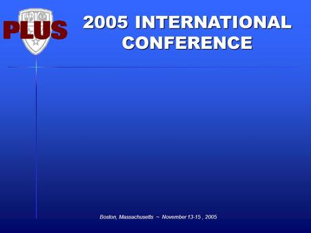 2005 INTERNATIONAL CONFERENCE Boston, Massachusetts ~ November 13-15, 2005.