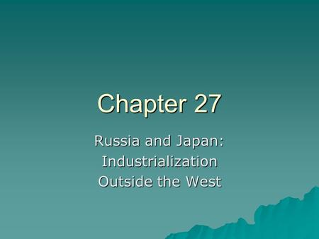 Chapter 27 Russia and Japan: Industrialization Outside the West.