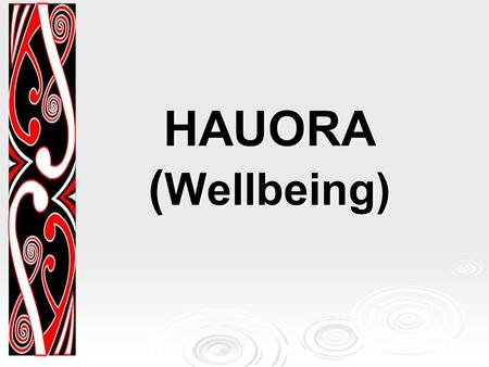 HAUORA ( Wellbeing). Hauora  Hauora is a Māori philosophy of health unique to New Zealand.  It comprises taha tinana (physical), taha hinengaro (mental/Emotional),