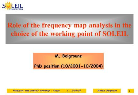 Frequency map analysis workshop - Orsay 1 - 2/04/04Mahdia Belgroune 1 Role of the frequency map analysis in the choice of the working point of SOLEIL M.