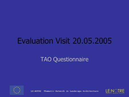 LE:NOTRE Thematic Network in Landscape Architecture Evaluation Visit 20.05.2005 TAO Questionnaire.