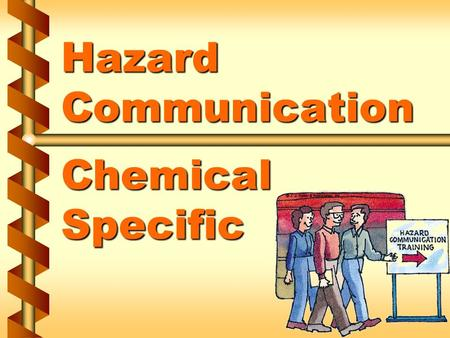 Hazard Communication Chemical Specific. Determine hazardous chemicals in work areas v Consult the list of hazardous chemicals v Chemical manufacturers.