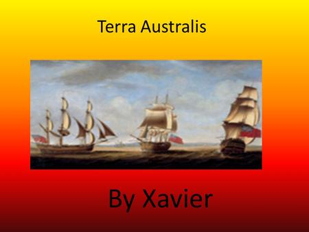 Terra Australis By Xavier Contents First australian Aboriginal Culture Origin of water 18 th Century England The First Fleet Bound for Botany bay.
