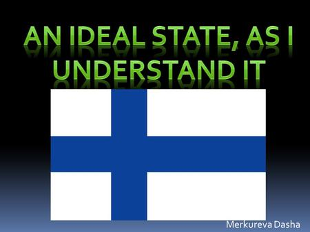 Merkureva Dasha. Finland is a democratic republic.