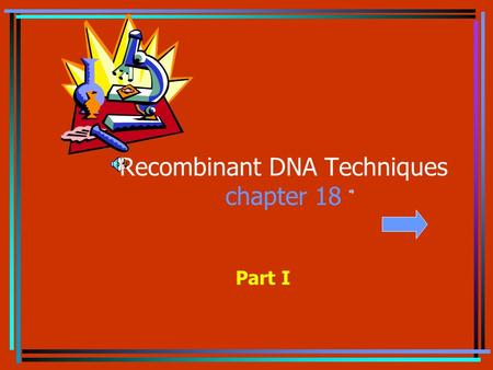 Recombinant DNA Techniques chapter 18 Part I techniques and their applications. 1. Restriction Digest (to be done in lab) 2.Southern Blot 3.Northern.
