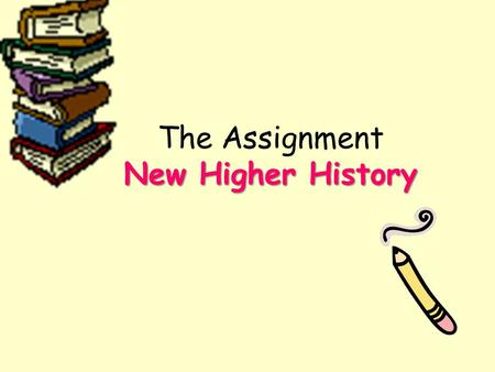 New Higher History The Assignment New Higher History.